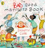 The Bad Good Manners Book (Picture Puffin) (0140554807) by Cole, Babette