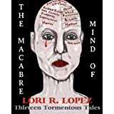 The Macabre Mind Of Lori R. Lopez: Thirteen Tormentous Tales ~ Lori R. Lopez