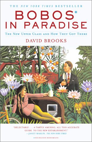 Bobos In Paradise: The New Upper Class and How They Got There, David Brooks