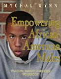 Empowering African American Males to Succeed: A Ten Step Approach for Parents and Teachers : Teacher/Parent Workbook