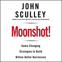 Moonshot!: Game-Changing Strategies to Build Billion-Dollar Businesses (       UNABRIDGED) by John Sculley Narrated by John Sculley, Stephen Bowlby
