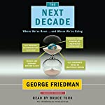 The Next Decade: Where We've Been . . . and Where We're Going | George Friedman