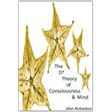 The D* Theory of Consciousness & Mindby Alvin Richardson
