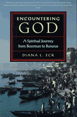 Encountering God: A Spiritual Journey from Bozeman to Banaras, DIANA L. ECK
