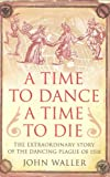 img - for A Time to Dance, a Time to Die The Extraordinary Story of the Dancing Plague of 1518 book / textbook / text book
