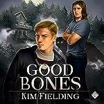 Good Bones: The Bones Series, Book 1 | Kim Fielding