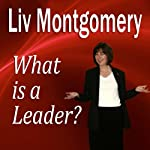 What Is a Leader?: Profiles in Leadership for the Modern Era | Liv Montgomery