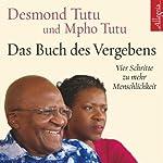 Das Buch des Vergebens: Vier Schritte zu mehr Menschlichkeit | Desmond Tutu,Mpho Tutu