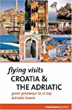 Flying Visits Croatia & the Adriatic (Flying Visits - Cadogan)