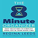 The 8 Minute Organizer: Easy Solutions to Simplify Your Life in Your Spare Time (       UNABRIDGED) by Regina Leeds Narrated by Regina Leeds