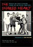 cover of The Shared Heart: Portraits and Stories Celebrating Lesbian, Gay, and Bisexual Young People