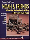 img - for Carving Noah's Ark: Noah and Friends With the Animals of Africa book / textbook / text book