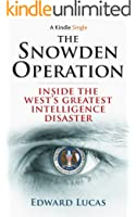 The Snowden Operation: Inside the West's Greatest Intelligence Disaster (Kindle Single)