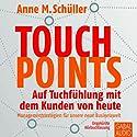 Touchpoints: Auf Tuchfühlung mit dem Kunden von heute Hörbuch von Anne M. Schüller Gesprochen von: Sabina Godec, Gilles Karolyi