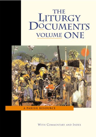 The Liturgy Documents : A Parish Resource, Vol.1