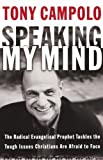 Speaking My Mind: The Radical Evangelical Prophet Tackles the Tough Issues Christians Are Afraid to Face (084990823X) by Campolo, Tony