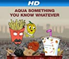 Aqua Something You Know Whatever [HD]: Aqua Something You Know Whatever Season 1 [HD]