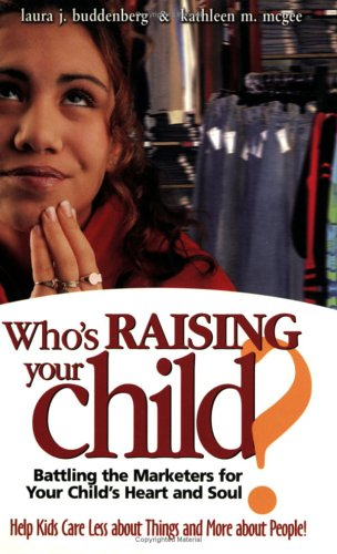 Who's Raising Your Child?: Battling the Marketers for Your Child's Heart and Soul