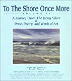 To The Shore Once More, Volume II : A Journey Down The Jersey Shore : Prose, Poetry, and Works of Art