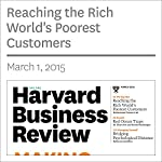 Reaching the World's Poorest Consumers (Harvard Business Review) | Muhammad Yumus,Frederic Dalsace,David Menasce,Benedicte Faivre-Tavignot