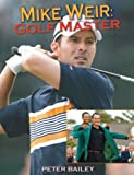 Mike Weir: Golf Master (1551682990) by Bailey, Peter