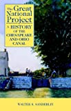 The Great National Project: A History of the Chesapeake and Ohio Canal