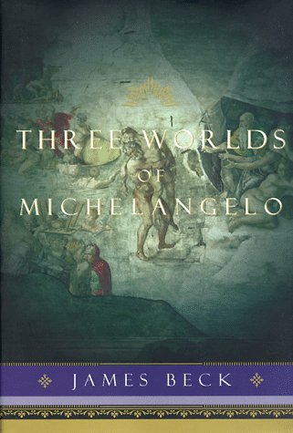 Three Worlds of Michelangelo, James H. Beck, Michelangelo Buonarroti