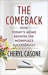 Book Cover: The Comeback: How Today's Moms Reenter the Workplace Successfully