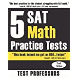 5 SAT Math Practice Tests (2nd Edition) ~ Paul G Simpson IV