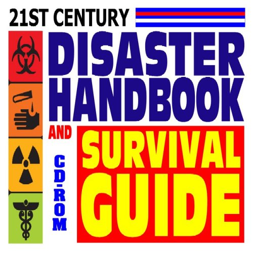 21st Century Disaster Handbook and Survival Guide - Authoritative Government Documents, Army Field Manuals, Disaster Preparedness Handbooks on Natural Disasters, Terrorism, and More (CD-ROM)