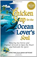 Chicken Soup for the Ocean Lover's Soul: Amazing Sea Stories and Wyland Artwork to Open the Heart and Rekindle the Spirit (Chicken Soup for the Soul)