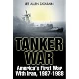 Tanker War: America's First Conflict with Iran, 1987-1988by Lee Allen Zatarain