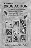 A Primer of Drug Action: A Concise, Nontechnical Guide to the Actions, Uses, and Side Effects of Psychoactive Drugs (Primer of Drug Action: A Concise, ... to the Actions, Uses, & Side Effects of) (0716731134) by Julien, Robert M.