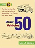 Draw 50 Vehicles: Selections from Draw 50 Boats, Ships, Trucks and Trains and Draw 50 Airplanes, Aircraft and Spacecraft