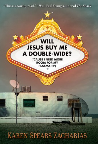 Will Jesus Buy Me a Double-Wide?: ('Cause I Need More Room for My Plasma TV)