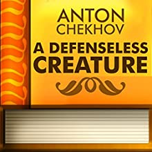 A Defenseless Creature (Annotated) (       UNABRIDGED) by Anton Chekhov Narrated by Anastasia Bertollo