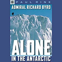 Sterling Point Books: Admiral Richard Byrd: Alone in the Antarctic (       UNABRIDGED) by Paul Rink Narrated by Jay Snyder