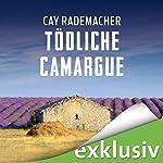 Tödliche Camargue: Ein Provence-Krimi mit Capitaine Roger Blanc | Cay Rademacher