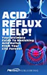 Acid Reflux Help!: Your Ultimate Guid...