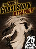 The Fourth Ghost Story MEGAPACK TM: 25 Classic Haunts!