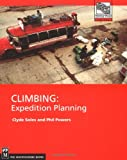 Climbing: Expedition Planning (Mountaineers Outdoor Expert Series)