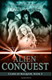 Tracy St. John Alien Conquest: 3 (Clans of Kalquor)