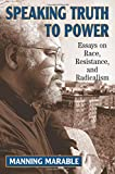 Speaking Truth To Power: Essays On Race, Resistance, And Radicalism (0813388287) by Marable, Manning