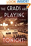 The Grads Are Playing Tonight!: The S...