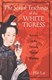 Hsi Lai The Sexual Teachings of the White Tigress: Secrets of the Female Taoist Masters