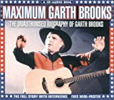 img - for Maximum Garth Brooks: The Unauthorised Biography of Garth Brooks (Maximum series) book / textbook / text book
