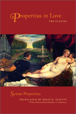 Propertius in Love: The Elegies (A Joan Palevsky Book in Classical Literature), SEXTUS PROPERTIUS