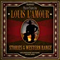 Stories of the Western Range: Three Tales by Louis L'Amour (       UNABRIDGED) by Louis L'Amour Narrated by Mark Bramhall, Stefan Rudnicki, Grover Gardner