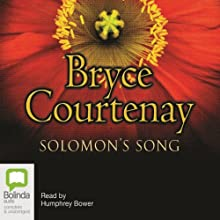 Solomon's Song: The Australian Trilogy, Book 3 Audiobook by Bryce Courtenay Narrated by Humphrey Bower