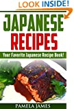 Japanese Recipes: Your Favorite Japanese Recipe Book!